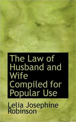 The Law Of Husband And Wife Compiled For Popular Use