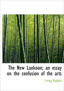 The New Laokoon; An Essay On The Confusion Of The Arts