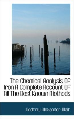 The Chemical Analysis Of Iron A Complete Account Of All The Best Known Methods