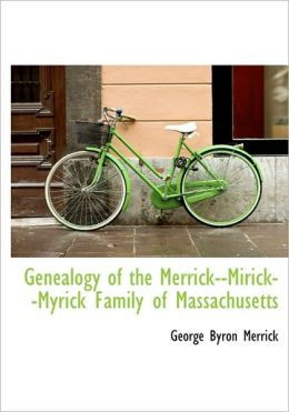 Genealogy Of The Merrick--Mirick--Myrick Family Of Massachusetts
