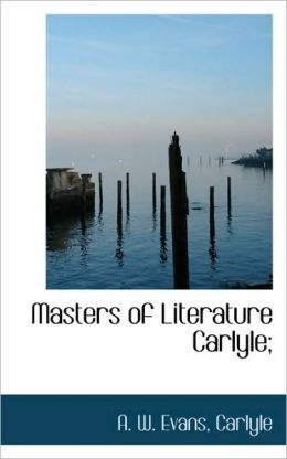Masters Of Literature Carlyle;