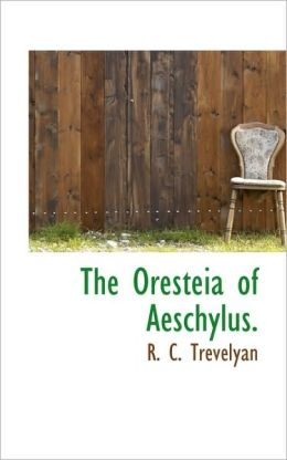 The Oresteia Of Aeschylus.