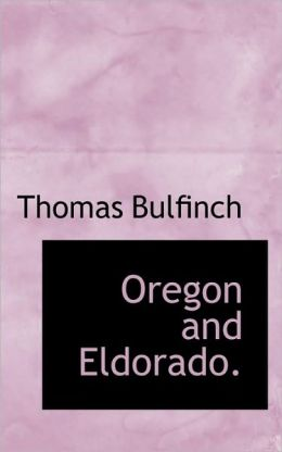 Oregon and Eldorado or, Romance of the Rivers