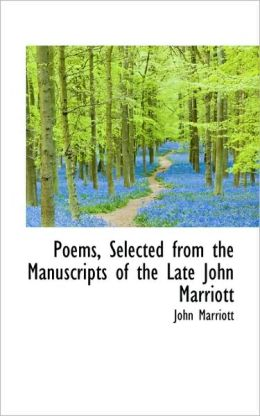Poems, Selected From The Manuscripts Of The Late John Marriott
