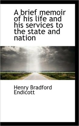 A Brief Memoir Of His Life And His Services To The State And Nation
