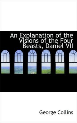 An Explanation Of The Visions Of The Four Beasts, Daniel Vii