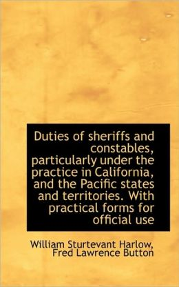 Duties Of Sheriffs And Constables, Particularly Under The Practice In California, And The Pacific St