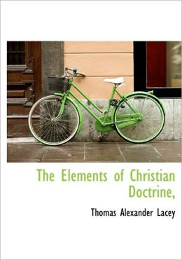 The Elements Of Christian Doctrine,