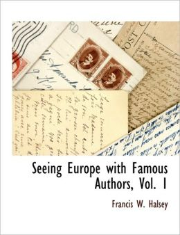 Seeing Europe With Famous Authors, Vol. 1