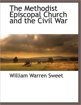 The Methodist Episcopal Church And The Civil War