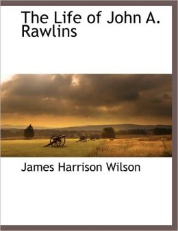 The Life Of John A. Rawlins