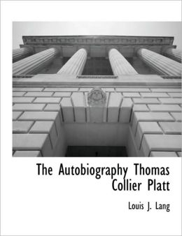 The Autobiography Thomas Collier Platt