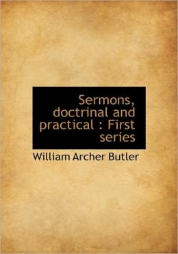 Sermons, doctrinal and practical: First series
