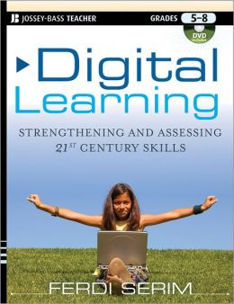 Digital Learning: Strengthening and Assessing 21st Century Skills, Grades 5-8