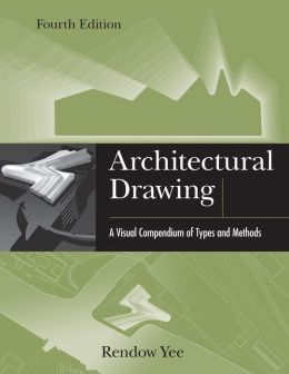 Architectural Drawing: A Visual Compendium of Types and Methods