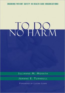 To Do No Harm: Ensuring Patient Safety in Health Care Organizations