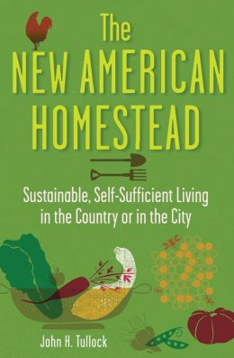 New American Homestead: Sustainable, Self-Sufficient Living in the Country or in the City
