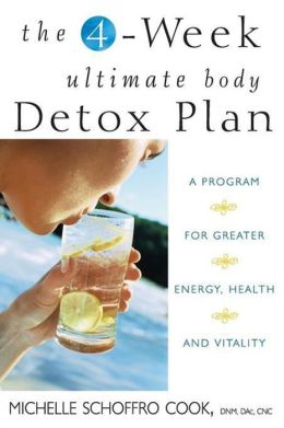 The 4-Week Ultimate Body Detox Plan: A Program for Greater Energy, Health, and Vitality