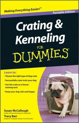 Crating and Kenneling For Dummies, Portable Edition