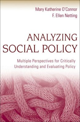 Analyzing Social Policy: Multiple Perspectives for Critically Understanding and Evaluating Policy