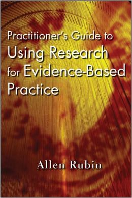 Practitioner's Guide to Using Research for Evidence-Based Practice