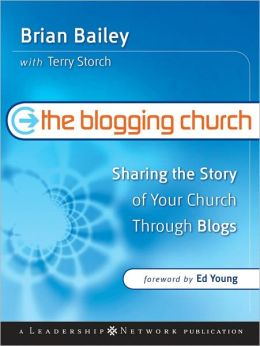 The Blogging Church: Sharing the Story of Your Church Through Blogs