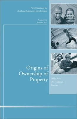 Origins of Ownership of Property, Number 132, Summer 2011: New Directions for Child and Adolescent Development