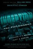 Book Cover Image. Title: Inception and Philosophy:  Because It's Never Just a Dream, Author: David Kyle Johnson