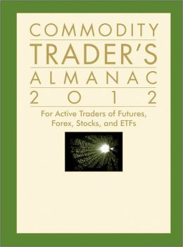 Commodity Trader's Almanac 2012: For Active Traders of Futures, Forex, Stocks and ETFs