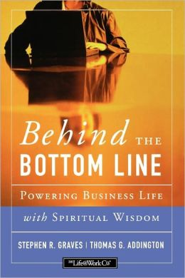 Behind the Bottom Line: Powering Business Life with Spiritual Wisdom
