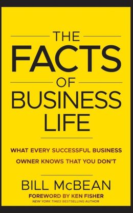 The Facts of Business Life: What Every Successful Business Owner Knows that You Dont