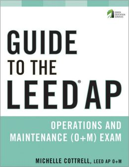 Guide to the LEED AP Operations and Maintenance (O+M) Exam