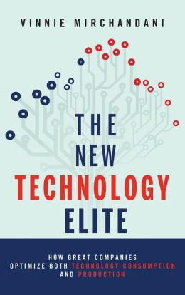 The New Technology Elite: How Great Companies Optimize Both Technology Consumption and Production