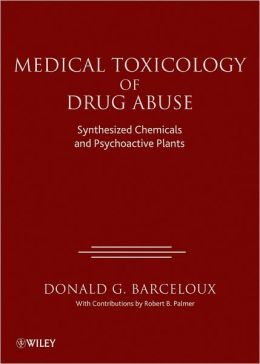 Medical Toxicology of Drug Abuse: Synthesized Chemicals and Psychoactive Plants
