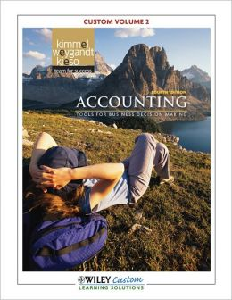 Accounting: Tools for Business Decision Makers 4th Edition Custom Edition Volume 2