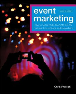 Event Marketing: How to Successfully Promote Events, Festivals, Conventions, and Expositions