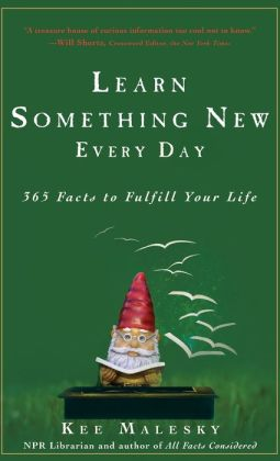 Learn Something New Every Day: 365 Facts to Fulfill Your Life