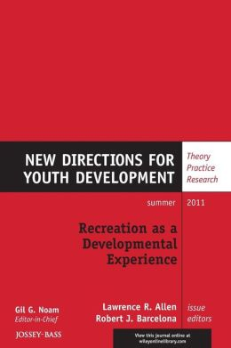 Recreation as a Developmental Experience: Theory Practice Research: New Directions for Youth Development