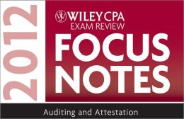 Wiley CPA Exam Review Focus Notes: Auditing and Attestation 2012
