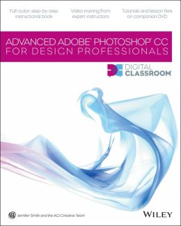 Advanced Photoshop CC Digital Classroom for Design Professionals