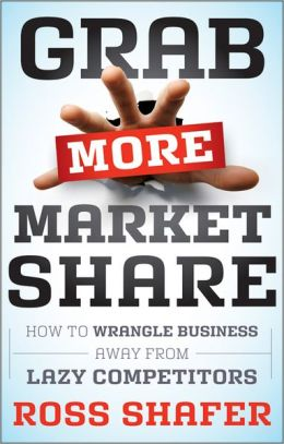 Grab More Market Share: How to Wrangle Business Away from Lazy Competitors