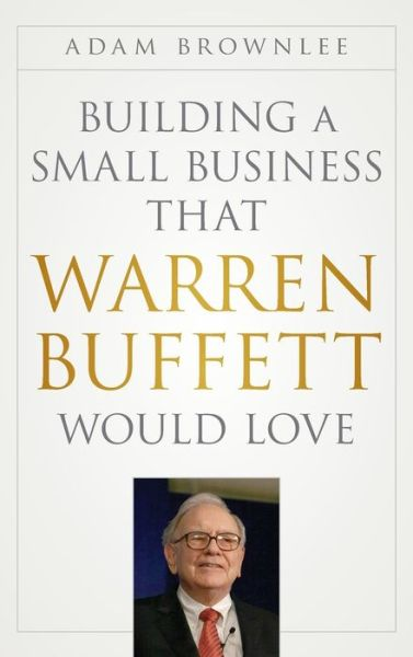 Ebooks finder free download Building a Small Business that Warren Buffett Would Love 9781118138885 by Adam Brownlee
