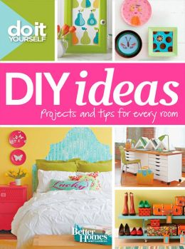 Do It Yourself: DIY Ideas (Better Homes and Gardens)
