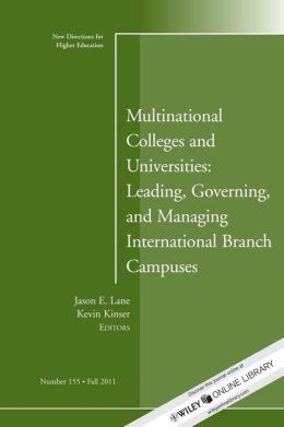 Multinational Colleges and Universities: Leading, Governing, and Managing International Branch Campuses: New Directions for Higher Education
