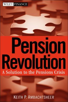 Pension Revolution: A Solution to the Pensions Crisis Keith P. Ambachtsheer