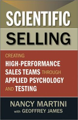 Scientific Selling: Creating High-Performance Sales Teams Through Applied Psychology and Testing
