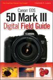 Book Cover Image. Title: Canon EOS 5D Mark III Digital Field Guide, Author: Charlotte K. Lowrie