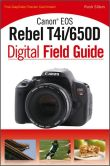 Book Cover Image. Title: Canon EOS Rebel T4i/650D Digital Field Guide, Author: Charlotte K. Lowrie