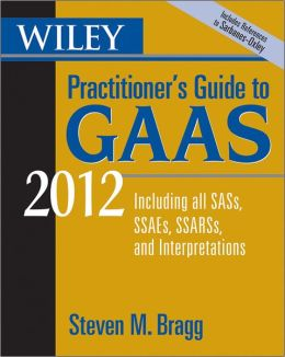 Wiley Practitioner's Guide to GAAS 2012: Covering all SASs, SSAEs, SSARSs, and Interpretations