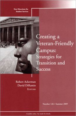 Creating a Veteran-Friendly Campus: Strategies for Transition and Success: New Directions for Student Services, Number 126